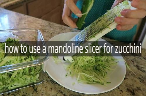how to use a mandoline slicer for zucchini
