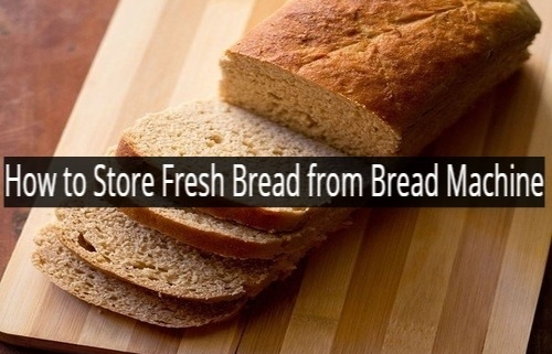 How to Store Fresh Bread from Bread Machine